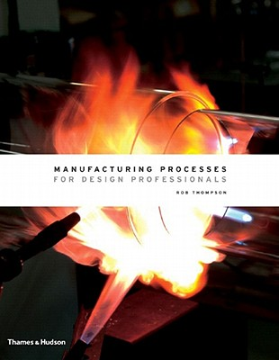 Manufacturing Processes for Design Professionals By Thompson, Rob, M.D.